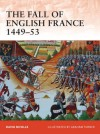 The Fall of English France 1449-53 - David Nicolle, Graham Turner