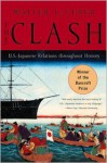 The Clash: U.S.-Japanese Relations Throughout History - Walter F. LaFeber