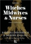Witches, Midwives, and Nurses: A History of Women Healers - Barbara Ehrenreich, Deirdre English