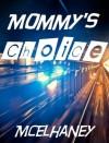 Mommy's Choice - Scott McElhaney
