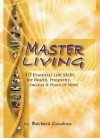 Master Living: 10 Essential Keys for Health, Prosperity, Success and Peace of Mind - Barbara Condron