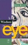 The Wisdom of the Eye - David M. Miller