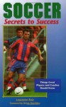 Soccer Secrets to Success: Things Great Players and Coaches Should Know - Laureano Ruiz, Bryan Beaver