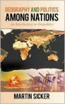 Geography and Politics Among Nations - Martin Sicker
