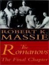 The Romanovs: The Final Chapter (Audio) - Robert K. Massie, Geoffrey Howard