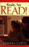 Ready, Set, Read!: A Start To Finish Reading Program Any Parent Can Use - Barbara Curtis
