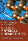 The Elements of Physical Chemistry Solutions Manual - Charles A. Trapp, Peter Milligan, James Rice, Mark Collings, Helen Fraser