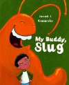 My Buddy, Slug - Jarrett J. Krosoczka