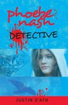 Detective (Phoebe Nash, #2) - Justin D'Ath