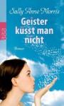 Geister Küsst Man Nicht Roman - Sally Anne Morris, Sabine Maier-Längsfeld