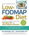 The Complete Low-FODMAP Diet: A Revolutionary Plan for Managing IBS and Other Digestive Disorders - Sue Shepherd, Peter Gibson, William D. Chey