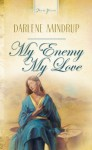 My Enemy, My Love (Truly Yours Digital Editions) - Darlene Mindrup