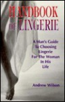 Handbook of Lingerie: A Man's Guide to Choosing Lingerie for the Woman in His Life - Andrew Wilson