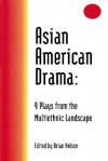 Asian American Drama: 9 Plays from the Multiethnic Landscape - Brian Nelson