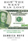 How the West Was Lost: Fifty Years of Economic Folly--and the Stark Choices Ahead - Dambisa Moyo