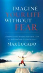 Imagine Your Life Without Fear - Max Lucado
