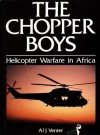 The Chopper Boys: Helicopter Warfare in Africa - Al J. Venter, Richard Wood