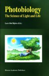 Photobiology: The Science Of Light And Life - Lars Bjorn
