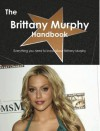 The Brittany Murphy Handbook - Everything You Need to Know about Brittany Murphy - Emily Smith