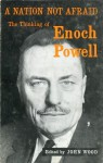 A Nation not Afraid: The Thinking of Enoch Powell - Enoch Powell, John Wood