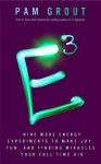 E-Cubed: Nine More Energy Experiments to Make Joy, Fun, and Finding Miracles Your Full-Time Gig - Pam Grout