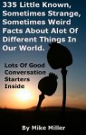 335 Little Known, Sometimes Strange, Sometimes Weird Facts About Alot Of Different Things In Our World - Mike Miller