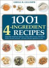 1001 Four-Ingredient Recipes - Gregg R. Gillespie