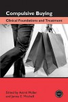 Compulsive Buying: Clinical Foundations and Treatment - Astrid Müller, James Mitchell