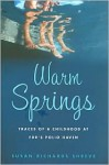 Warm Springs: Traces of a Childhood at FDR's Polio Haven - Susan Richards Shreve