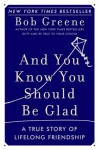 And You Know You Should Be Glad: A True Story of Lifelong Friendship - Bob Greene