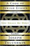 A Code of Jewish Ethics: Volume 1: You Shall Be Holy - Joseph Telushkin