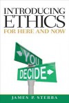 Introducing Ethics: For Here and Now Plus Mysearchlab with Etext -- Access Card Package - James P. Sterba