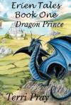 Erien Tales Book One: The Dragon Prince - Terri Pray