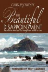 The Beautiful Disappointment: Discovering Who You Are Through the Trials of Life - Colin McCartney, Tony Campolo