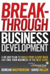 Custom Breakthrough Business Development: A 90-Day Plan to Build Your Client Base and Take Your Business to the Next Level (Dynamic) - Duncan MacPherson, David Miller