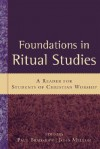 Foundations in Ritual Studies: A Reader for Students of Christian Worship - Paul Bradshaw