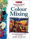 Colour Mixing: Everything You Need to Know to Get Started - Judy Martin, Nina Sharman, Nigel Cheffers-Heard, Amzie Viladot
