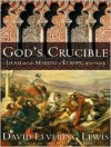 God's Crucible: Islam and the Making of Europe, 570�1215 - David Levering Lewis, Richard Allen