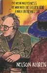 The Neon Wilderness; The Man With The Golden Arm; A Walk On The Wild Side - Nelson Algren