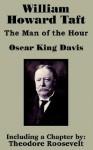 William Howard Taft: The Man of the Hour - Oscar King Davis, Theodore Roosevelt