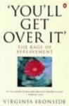 You'll Get Over It: The Rage of Bereavement - Virginia Ironside
