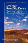 Live Your Road Trip Dream: Travel for a Year for the Cost of Staying Home - Phil White, Carol White, Marvin Moore