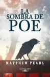 La sombra de Poe (Spanish Edition) - Matthew Pearl