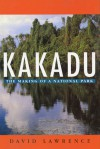 Kakadu: The Making of a National Park - David Lawrence