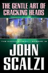 The Gentle Art of Cracking Heads - John Scalzi