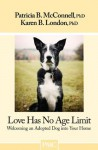 Love Has No Age Limit: Welcoming an Adopted Dog into Your Home - Patricia B. McConnell, Karen B. London