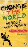 Change the World Without Taking Power: The Meaning of Revolution Today - John Holloway