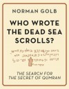 Who Wrote the Dead Sea Scrolls? - Norman Golb