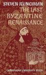 The Last Byzantine Renaissance - Steven Runciman