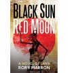 Black Sun, Red Moon: A Novel of Java - Rory Marron